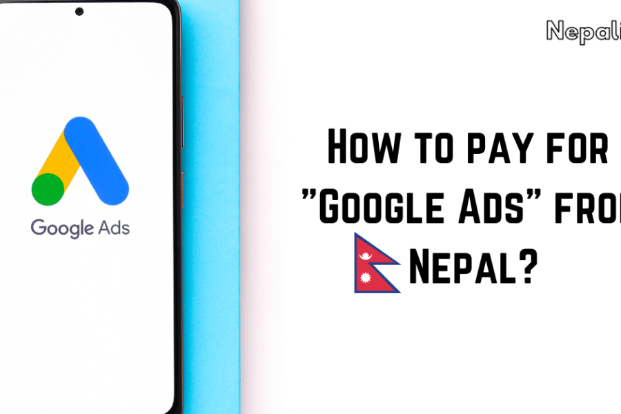How to pay for Google Ads from Nepal - NepaliMind