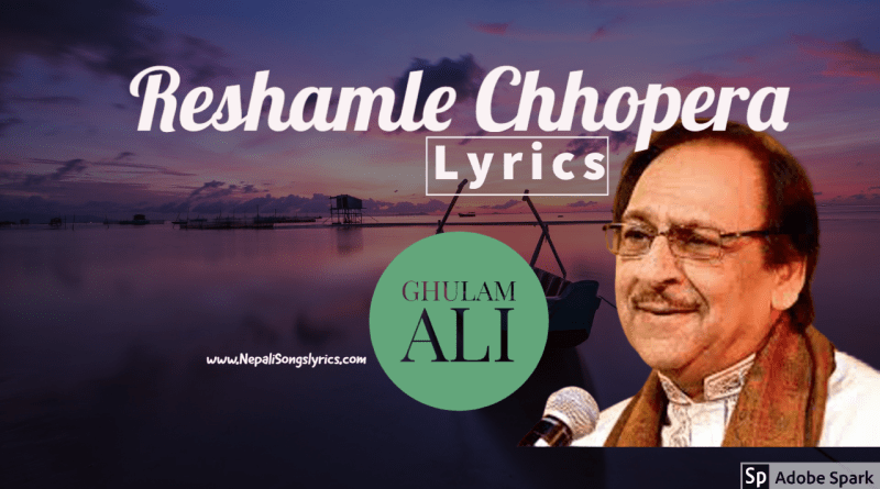 Reshamle Chhopera lyrics by ghulam ali