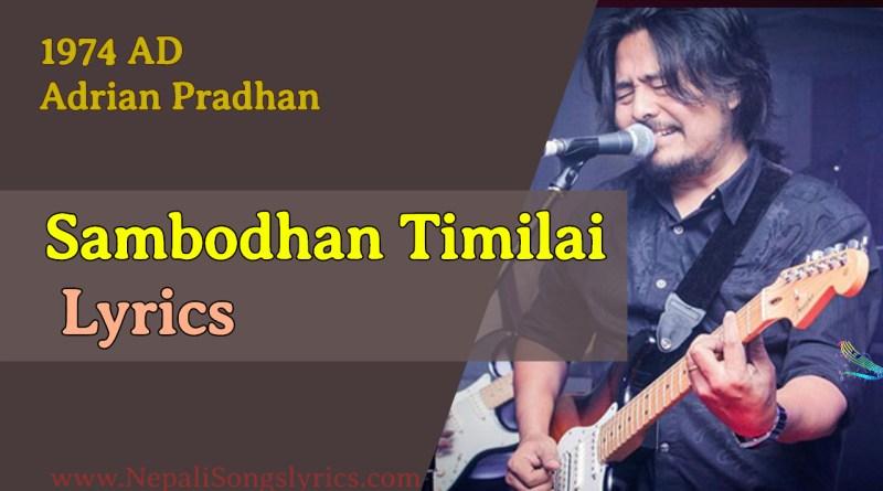 sambodhan timilai lyrics by Adrian Pradhan 1974 AD