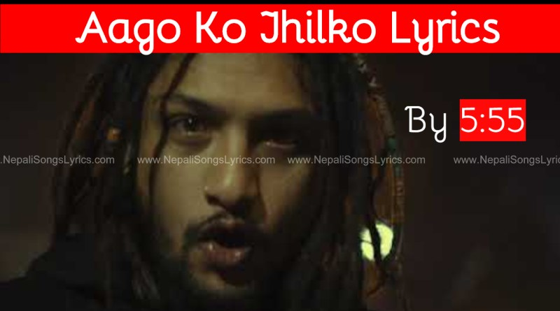 Aago ko jhilko lyrics 5_55