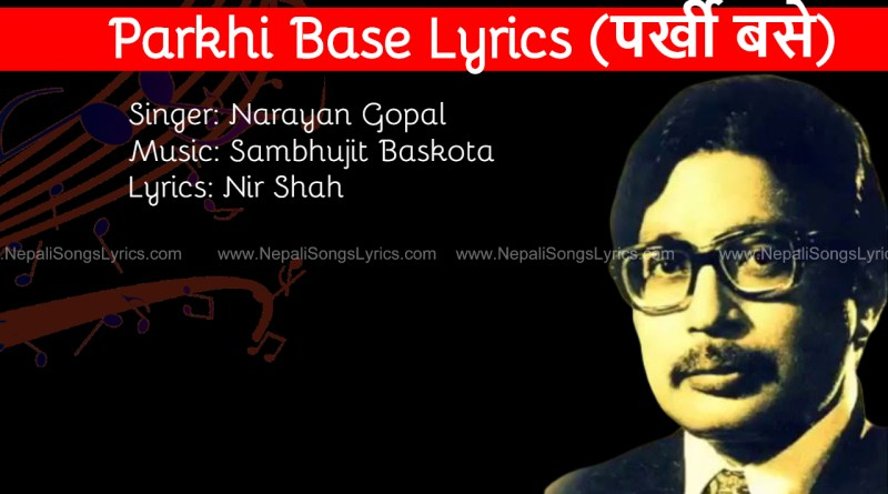 Parkhi Base Lyrics by Narayan Gopal