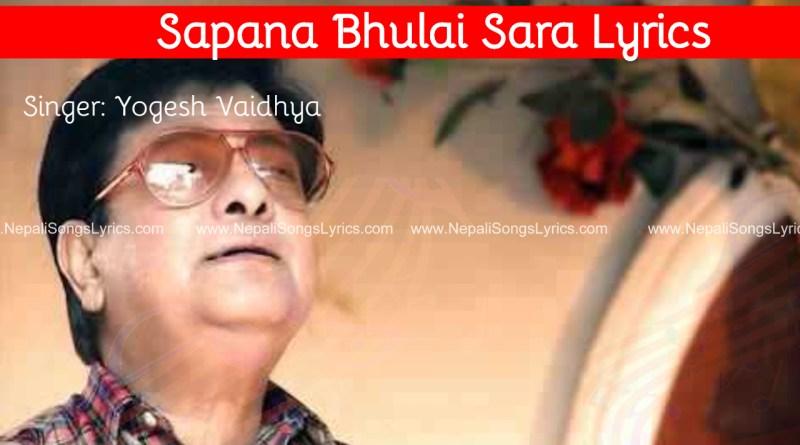 Sapana Bhulai sara Lyrics - Yogesh Baidhya