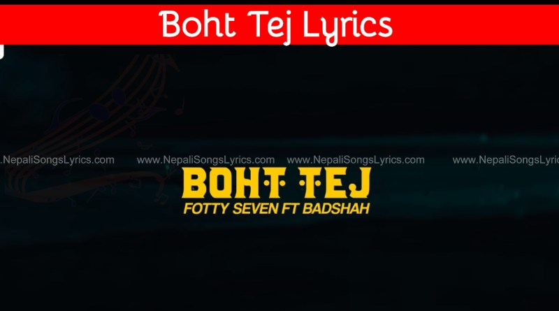 boht tej lyrics fotty seven ft. badshah