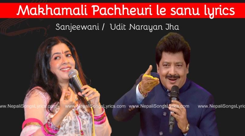 makhamali pachheuri le sanu lyrics - Sanjeewani & Udit Narayan jha