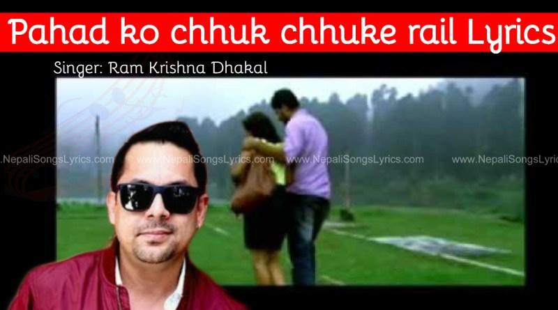 pahad ko chhuk chhuke rail lyrics by Ram krishna Dhakal
