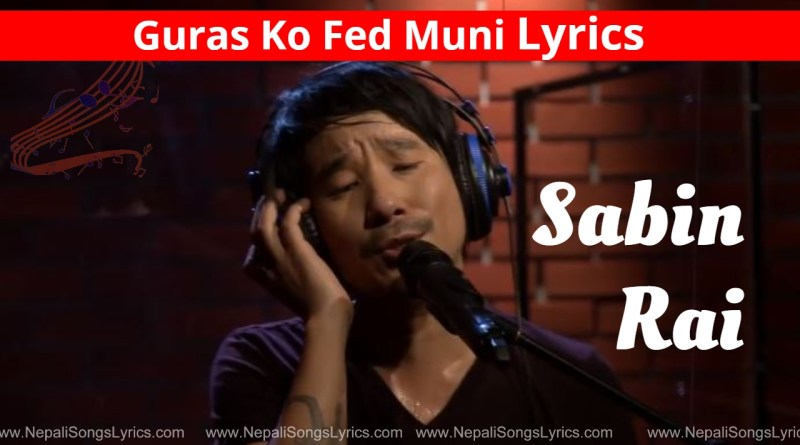 Guras Ko Fed Muni Lyrics - Sabin Rai