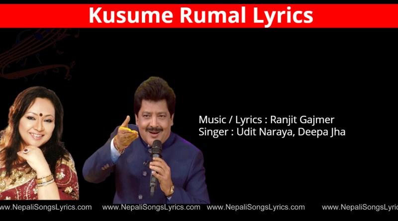Kusume Rumal Lyrics - Udit Narayan, deepa jha