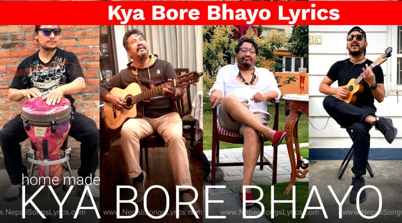 Kya bore bhayo lyrics - Yogeshwor Amatya, Nhyoo Bajracharya