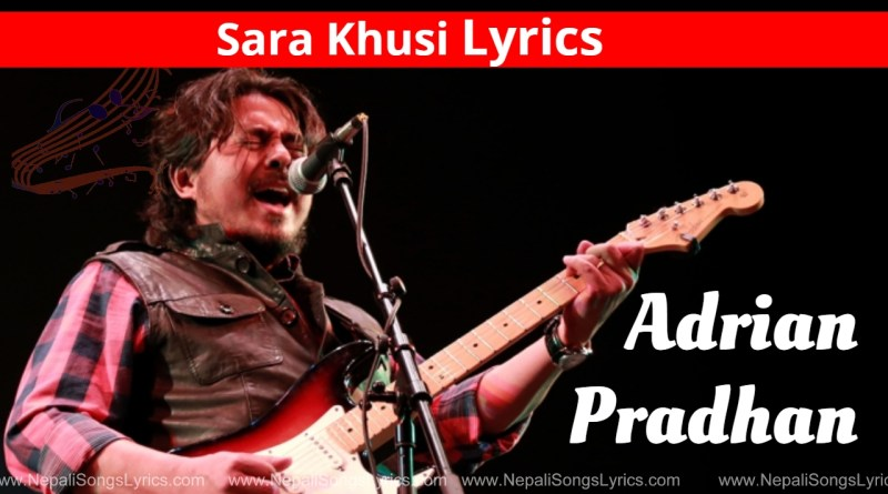 Sara Khusi Lyrics - Adrian Pradhan