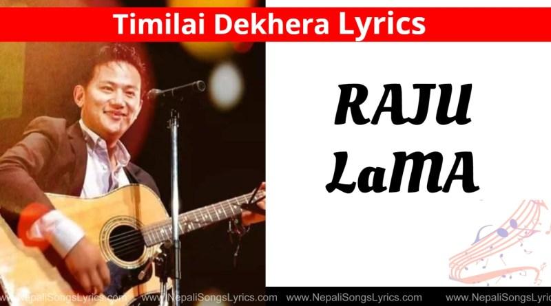 Timilai dekhera Lyrics - raju lama