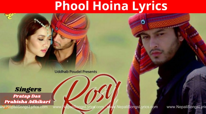 phool hoina lyrics - Rose Movie - Pratap Das, Prabisha Adhikari
