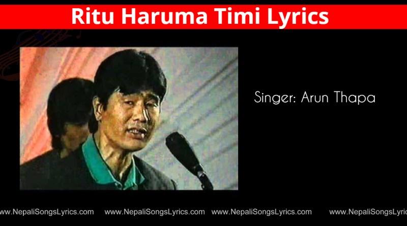 ritu haruma timi lyrics - Arun thapa