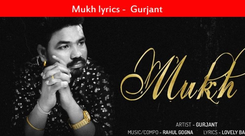 Mukh lyrics - Gurjant | New Punjabi Songs 202