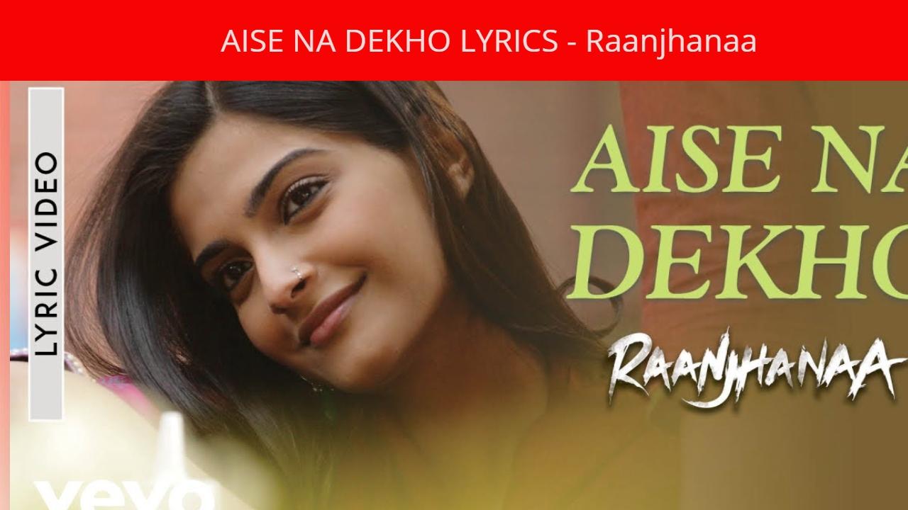 Aise Na Dekho Lyrics Raanjhanaa Hindi Movie Songs