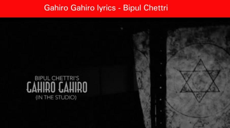 Gahiro Gahiro lyrics - Bipul Chettri