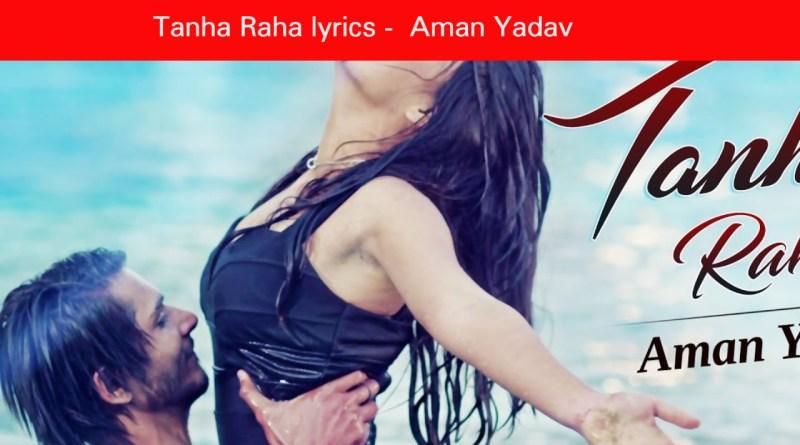 Tanha Raha lyrics - Aman Yadav | Amrit Kahlon