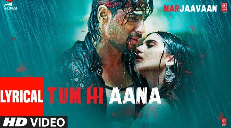 Tum Hi Aana lyrics - Marjaavaan
