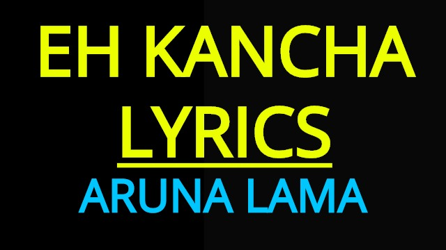 Eh kancha Lyrics - Aruna Lama (English+नेपाली) | Aruna Lama Songs Lyrics, Chords, Tabs | Eh kancha malai sunko tara khasai deuna Lyrics