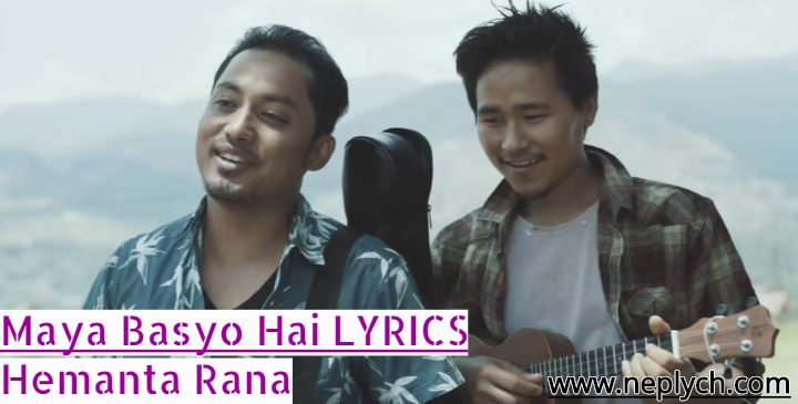 Maya Basyo Hai Lyrics – Hemanta Rana (English+नेपाली) | Hemanta Rana Songs Lyrics, Chords, Tabs