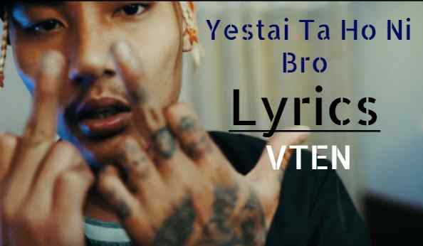 Yestai Ta Honi Bro Lyrics – VTEN (Samir Ghising) | VTEN Songs Lyrics, Chords, Tabs