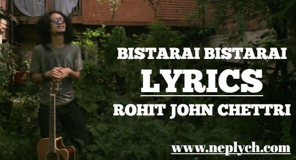 Bistarai Bistarai Lyrics – Rohit John Chettri (English+नेपाली) | Rohit John Chettri Songs Lyrics, Chords, Tabs