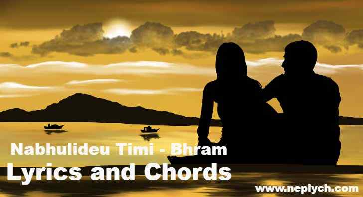 Nabhulideu Timi Lyrics and Chords - Bhram | Nabhulideu Timi Guitar Chords | Neplych