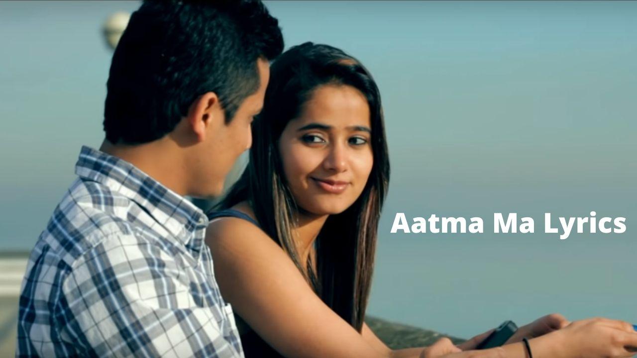 Aatma Ma Lyrics - Kamal Khatri Babita Manandhar Bishow Sharma Namita Jyoti