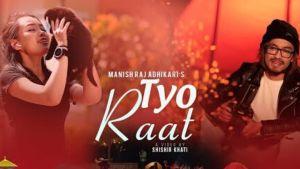 Tyo Raat Lyrics – Manish Raj Adhikari | FT. Manish Raj Adhikari | Jyotsna Yogi
