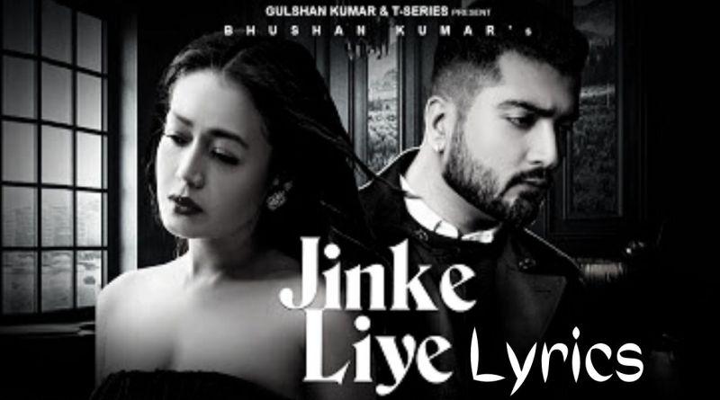 Jinke Liye Lyrics - Neha Kakkar Feat. Jaani B Praak Arvindr Khaira Bhushan Kumar