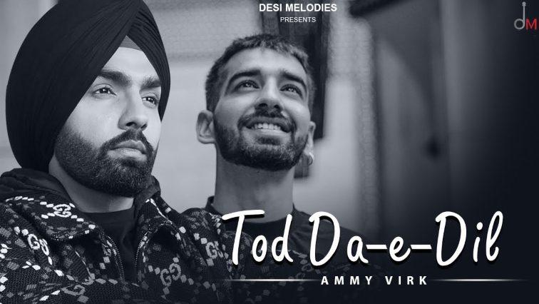 Tod Da E Dil Lyrics - Ammy Virk | Latest Hindi Romantic Song 2020