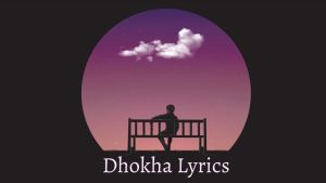 Dhokha Lyrics – The Edge Band