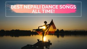 110+ Best Nepali Dance Songs All Time!