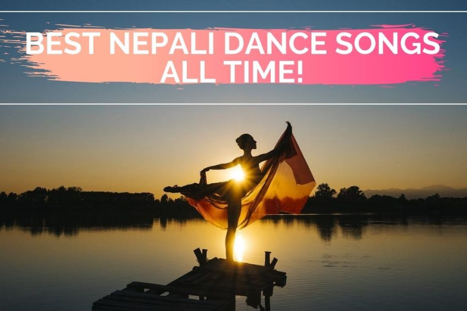 110+ Best Nepali Dance Songs All Time!