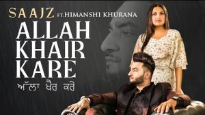 Allah Khair Kare Lyrics – Saajz Ft Himanshi Khurana