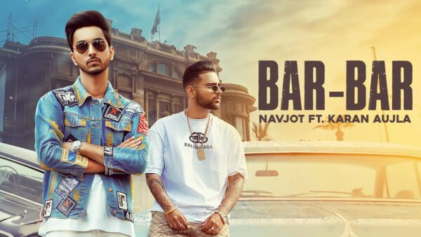Bar Bar Lyrics – Navjot Feat. Karan Aujla