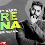 Tere Bina Lyrics – Monty & Waris