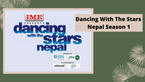 Dancing With The Stars Nepal Season 1 All Episode, Winners, Judges, Hosts, Contestants