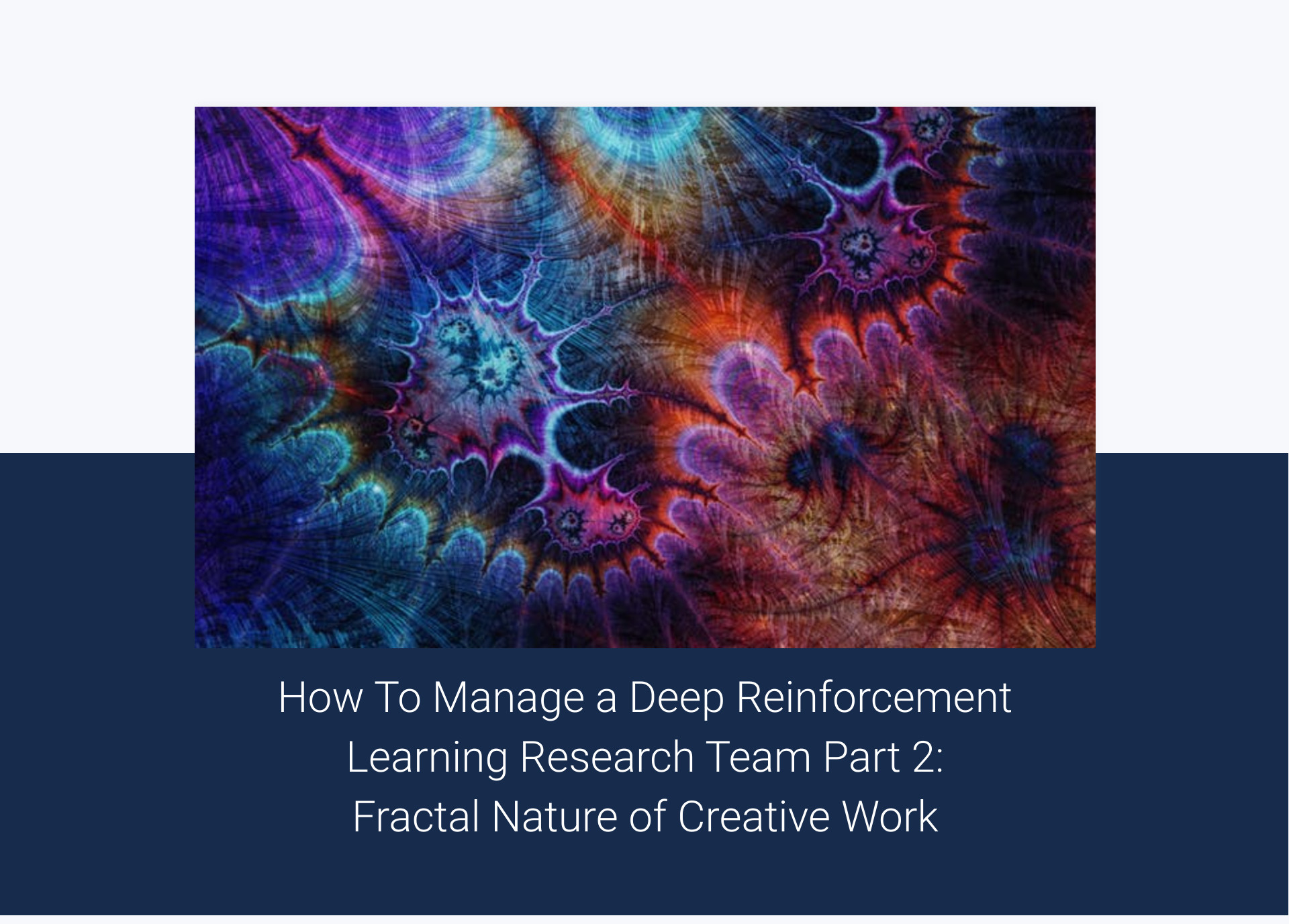 How To Manage a Deep Reinforcement Learning Research Team Part 2: Fractal Nature of Creative Work