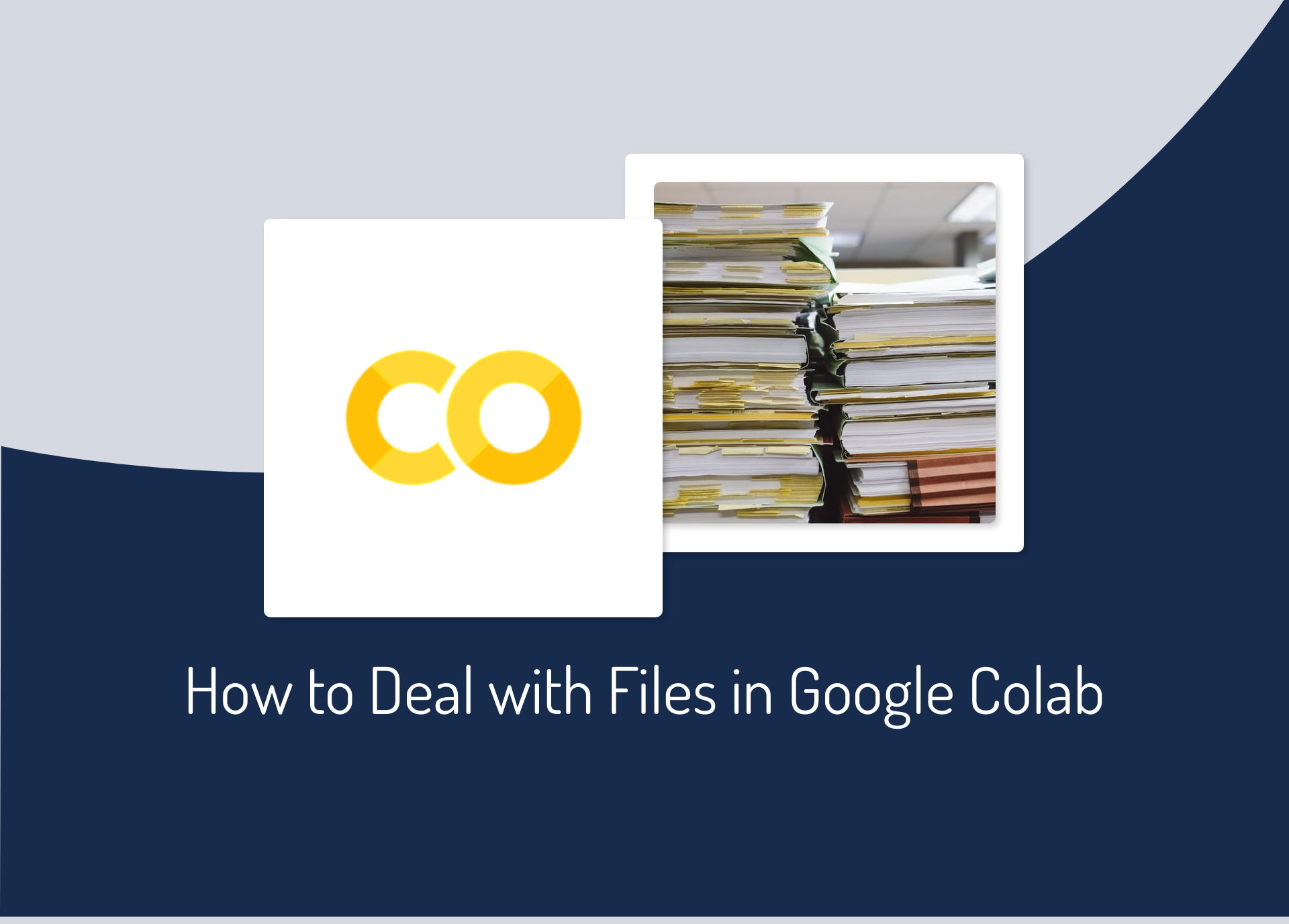 How to Deal with Files in Google Colab: Everything You Need to Know