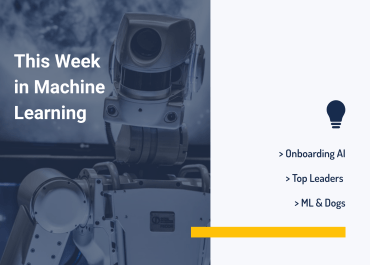 This Week in Machine Learning: Onboarding AI, Top Leaders, ML & Dogs, and More