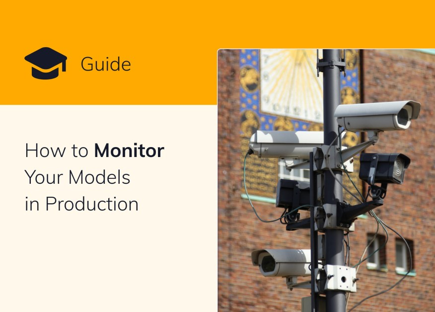 A Comprehensive Guide On How to Monitor Your Models in Production