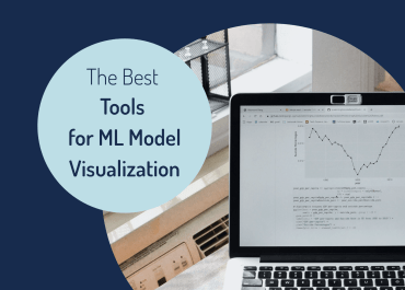 The Best Tools for Machine Learning Model Visualization