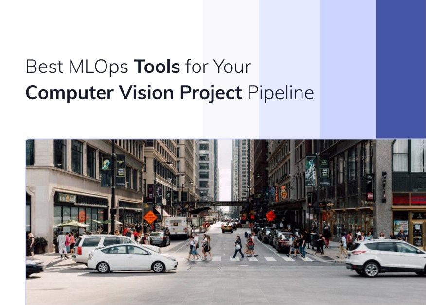 Best MLOps Tools for Your Computer Vision Project Pipeline