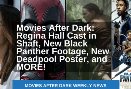 Nerdeek Life MAD4-8 Movies After Dark: Regina Hall Cast in Shaft, New Black Panther Footage, New Deadpool Poster, and MORE! Film Horror Movie News Sci-fi