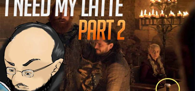 Podcast of Thrones: I need my latte Pt.2
