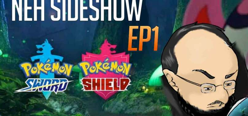 NEH Sideshow Ep1: Pokemon Sword and Shield