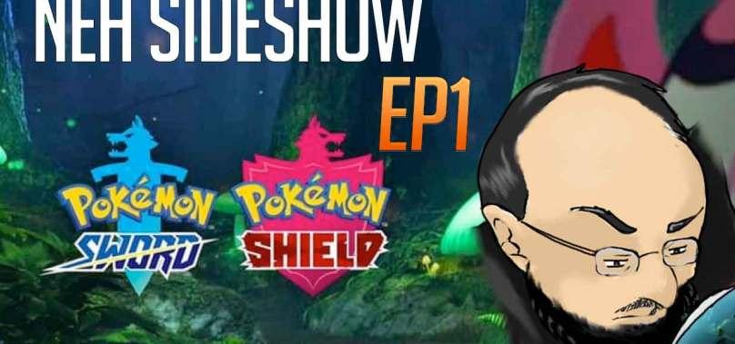 NEH Sideshow Ep1: Pokemon Sword and Shield