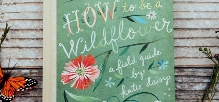 How to be a Wildflower – Una recensione non edibile