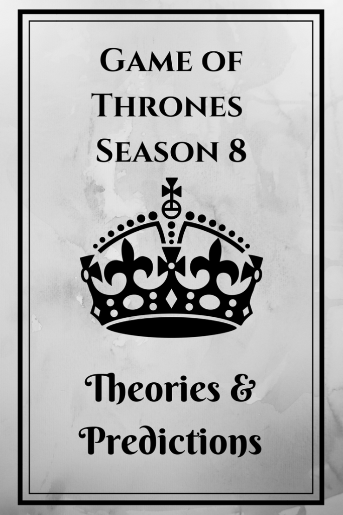 Game of Thrones Season 8 Theories & Predictions - Nerd Knows