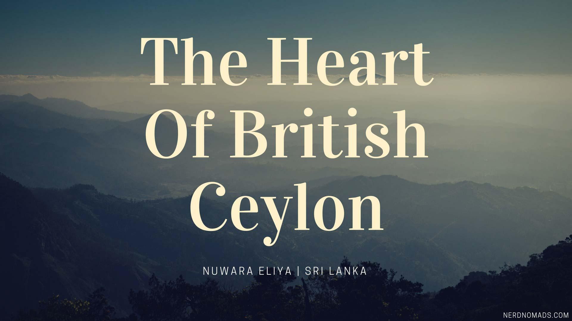The Heart Of British Ceylon – Nuwara Eliya